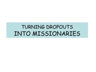 TURNING DROPOUTS INTO MISSIONARIES