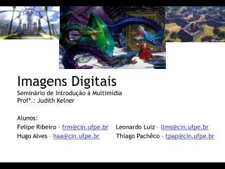 Imagens Digitais Seminário de Introdução à Multimídia Profª.: Judith Kelner