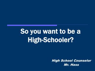 So you want to be a  High-Schooler?