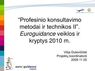 """""""Profesinio konsultavimo metodai ir technikos II"""". Euroguidance  veiklos ir kryptys 2010 m."""
