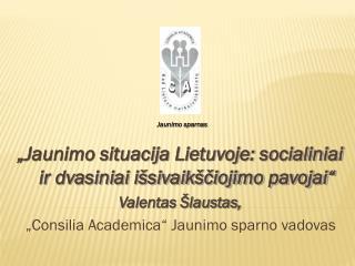 """""""Jaunimo situacija Lietuvoje: socialiniai ir dvasiniai išsivaikščiojimo pavojai"""""""