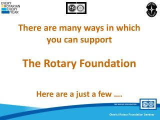 There are many ways in which you can support The Rotary Foundation