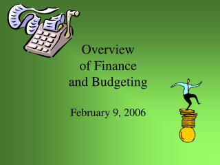 Overview  of Finance  and Budgeting  February 9, 2006