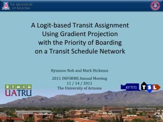 Hyunsoo  Noh and Mark Hickman 2011 INFORMS Annual Meeting 11 / 14 / 2011 The University of Arizona