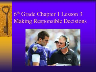 6 th  Grade Chapter 1 Lesson 3 Making Responsible Decisions