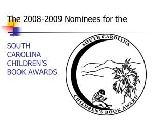 The 2008-2009 Nominees for the SOUTH  CAROLINA  CHILDREN'S  BOOK AWARDS