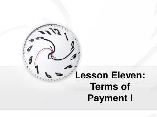 Lesson Eleven: Terms of Payment I