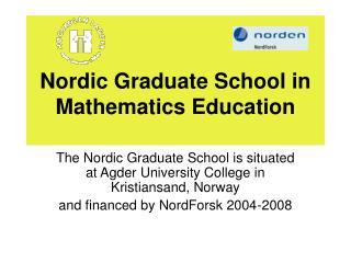 Nordic Graduate School in Mathematics Education