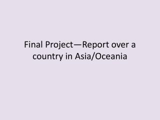 Final Project—Report over a country in Asia/Oceania