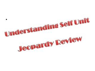 Understanding Self Unit Jeopardy Review