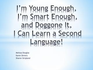 I'm Young Enough,  I'm Smart Enough,  and Doggone It,  I Can Learn a Second Language!