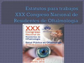 Estatutos para trabajos XXX Congreso Nacional de Residentes de Oftalmología