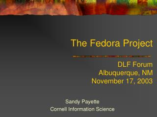The Fedora Project   DLF Forum Albuquerque, NM November 17, 2003