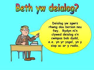 Beth yw deialog?