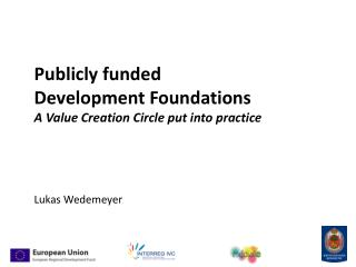 Publicly funded  D evelopment Foundations A Value Creation Circle put into practice