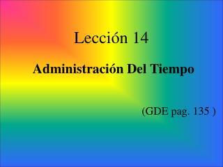 Lección 14 Administración Del Tiempo (GDE pag. 135 )