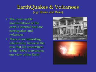 EarthQuakes & Volcanoes (e.g. Shake and Bake)