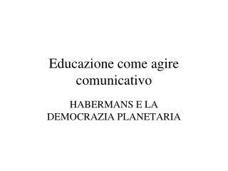 Educazione come agire comunicativo