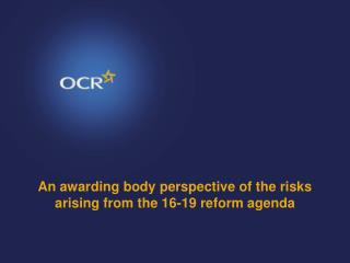 An awarding body perspective of the risks arising from the 16-19 reform agenda