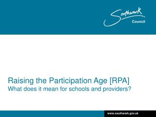 Raising the Participation Age [RPA] What does it mean for schools and providers?