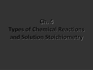 Ch. 4 Types of Chemical Reactions and Solution Stoichiometry