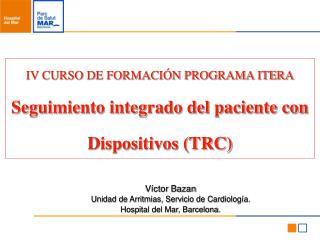 IV CURSO DE FORMACIÓN PROGRAMA ITERA Seguimiento integrado del paciente con Dispositivos (TRC)