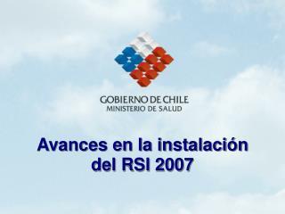 Avances en la instalación  del RSI 2007