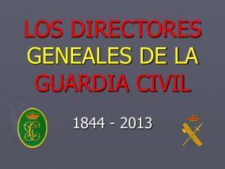 LOS DIRECTORES GENEALES DE LA GUARDIA CIVIL 1844 - 2013
