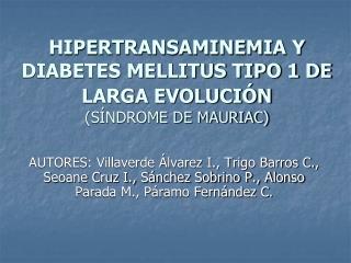 HIPERTRANSAMINEMIA Y DIABETES MELLITUS TIPO 1 DE LARGA EVOLUCIÓN (SÍNDROME DE MAURIAC)