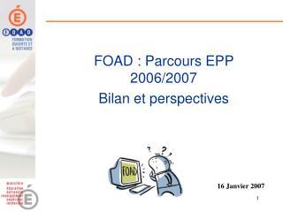 FOAD : Parcours EPP 2006/2007 Bilan et perspectives