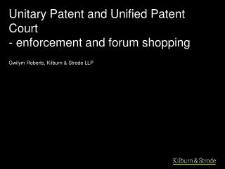 Unitary Patent and Unified Patent Court - enforcement and forum shopping