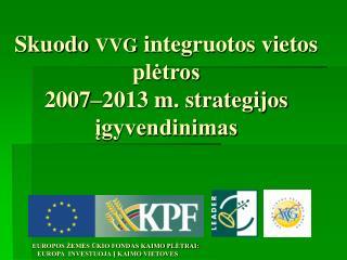 Skuodo  VVG  integruotos vietos plėtros  2007–2013 m. strategijos įgyvendinimas