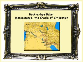 Rock-a-bye Baby:  Mesopotamia, the Cradle of Civilization