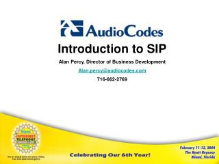 Introduction to SIP Alan Percy, Director of Business Development Alan.percy@audiocodes