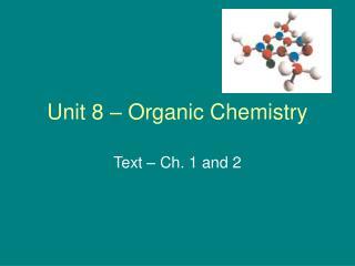 Unit 8 – Organic Chemistry