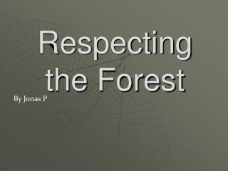 Respecting the Forest