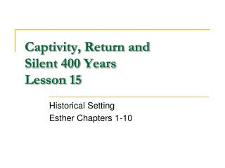 Captivity, Return and Silent 400 Years Lesson 15