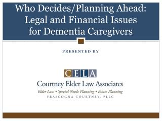 Who Decides/Planning Ahead: Legal and Financial Issues  for Dementia Caregivers