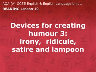 Devices for creating humour 3:  irony,  ridicule, satire and lampoon