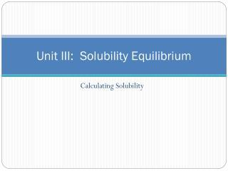 Unit III:  Solubility Equilibrium