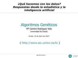 Algoritmos Gen�ticos M� Camino Rodr�guez Vela Universidad de Oviedo Avil�s, 19 de Abril de 2007