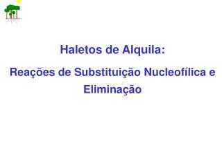 Haletos de Alquila: Reações de Substituição Nucleofílica e Eliminação
