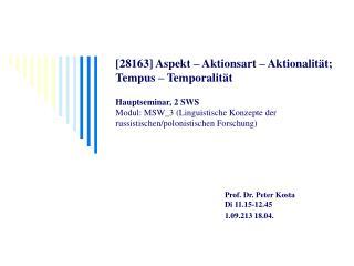 Prof. Dr. Peter Kosta Di 11.15-12.45   1.09.213 18.04.