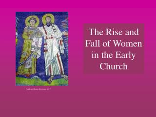 The Rise and Fall of Women in the Early Church