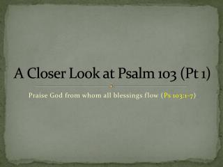 A Closer Look at Psalm 103 (Pt 1)
