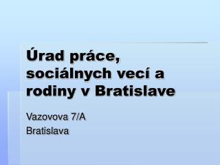Úrad práce, sociálnych vecí a rodiny v Bratislave