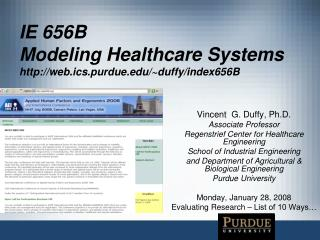 IE 656B  Modeling Healthcare Systems web.ics.purdue/~duffy/index656B