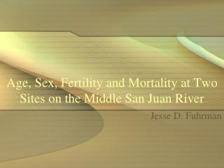 Age, Sex, Fertility and Mortality at Two Sites on the Middle San Juan River