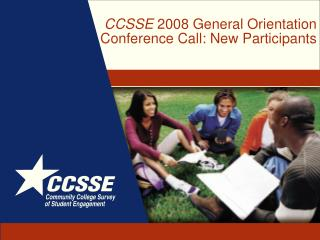 CCSSE  2008 General Orientation Conference Call: New Participants