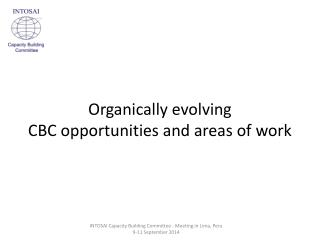 Organically evolving  CBC opportunities and areas of work